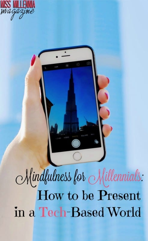 Mindfulness for Millennials: How to be Present in a Tech-Based World