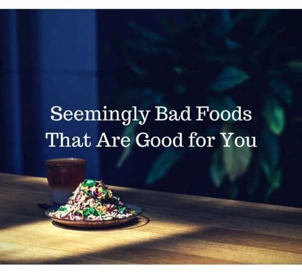 bad foods that are good