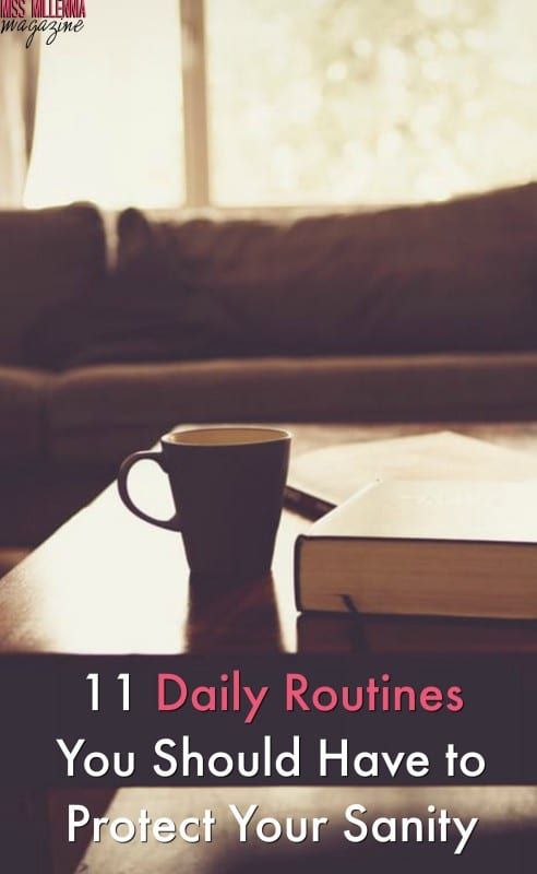 Life can be crazy but it doesn't have to drive you insane! Check out our 11 daily routines that you should do if you want to remain sane ;)