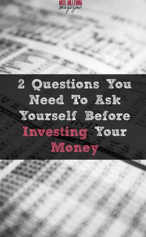 2 Questions You Need To Ask Yourself Before Investing Your Money