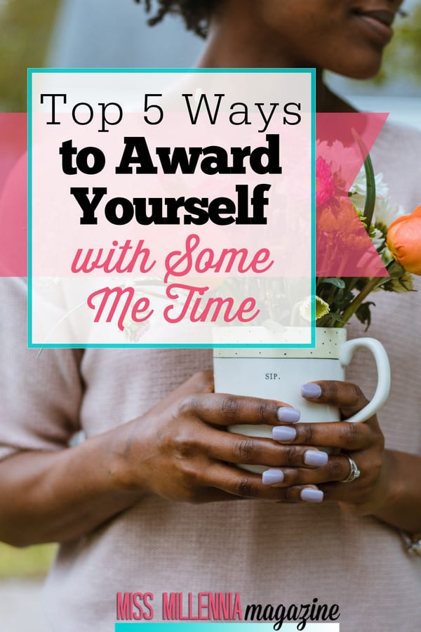 How much time do you actually take for yourself in a given day? Check out these top 5 ways you can award yourself with some me time!