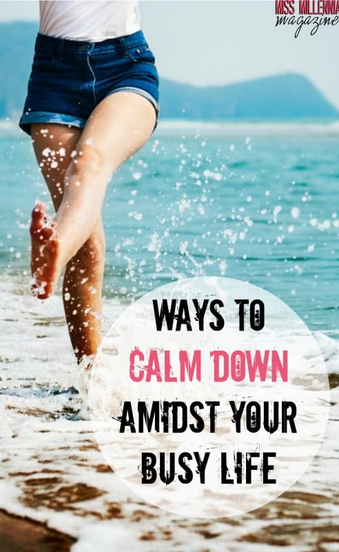 Ways to Calm Down Amidst Your Busy Life