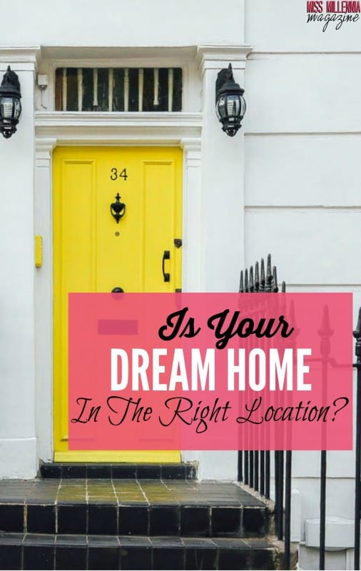 Is Your Dream Home In The Right Location?