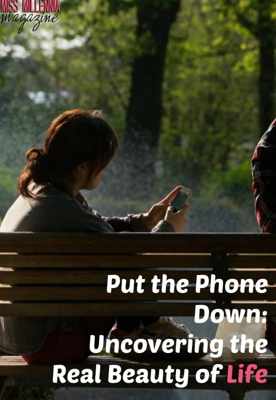 Put the Phone Down: Uncovering the Real Beauty of Life