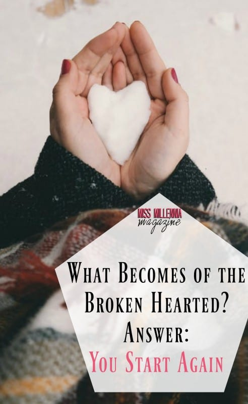 What Becomes of the Broken Hearted? Answer: You Start Again