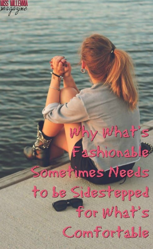 Why What's Fashionable Sometimes Needs to be Sidestepped for What's Comfortable