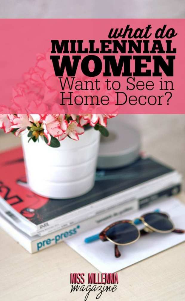 Not limited by budget, millennial women find a way to express their refined tastes and give their living spaces a unique character through home decor.