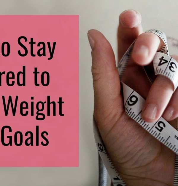 How to Stay Inspired to Reach Weight Loss Goals