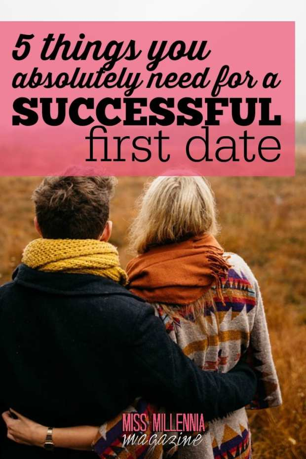 First dates can be scary. Here are the 5 things you absolutely need for a successful first date.