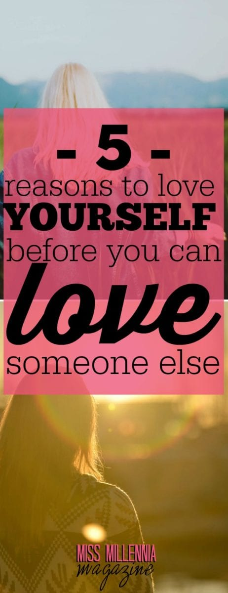 In case you weren't already aware, relationships are hard. With that being said, here are 5 reasons why you should love yourself before loving someone else.