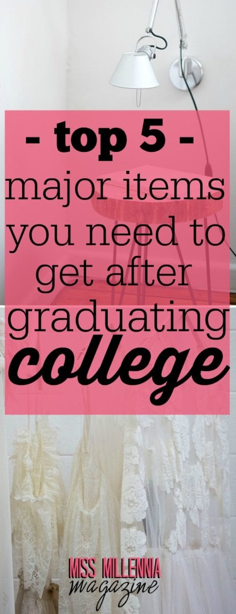 Congratulations! You have graduated college and what a major accomplishment that is! But now that you have graduated, there are a few items that you are going to need to get.