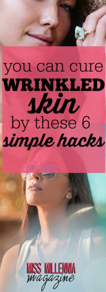 The best way to age gracefully is to embrace aging with all of your heart, mind, and being. Here are top 6 hacks to help you cure wrinkled skin.