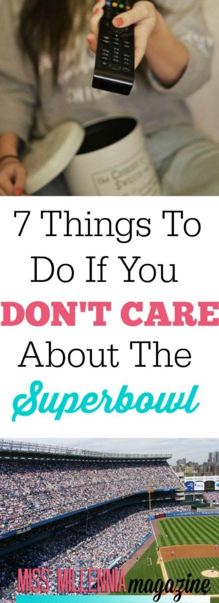 7 Things To Do If You Don't Care About The Superbowl