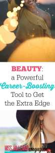 Beauty- a Powerful Career-Boosting Tool to Get the Extra Edge