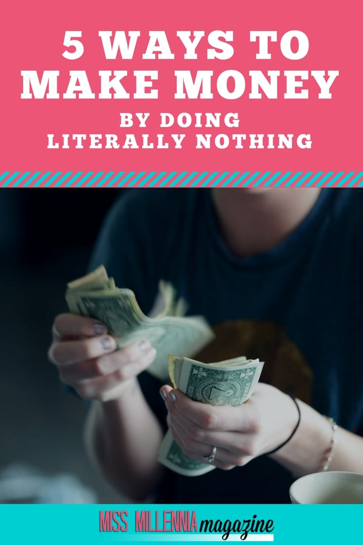 5 Ways To Make Money By Doing Literally Nothing