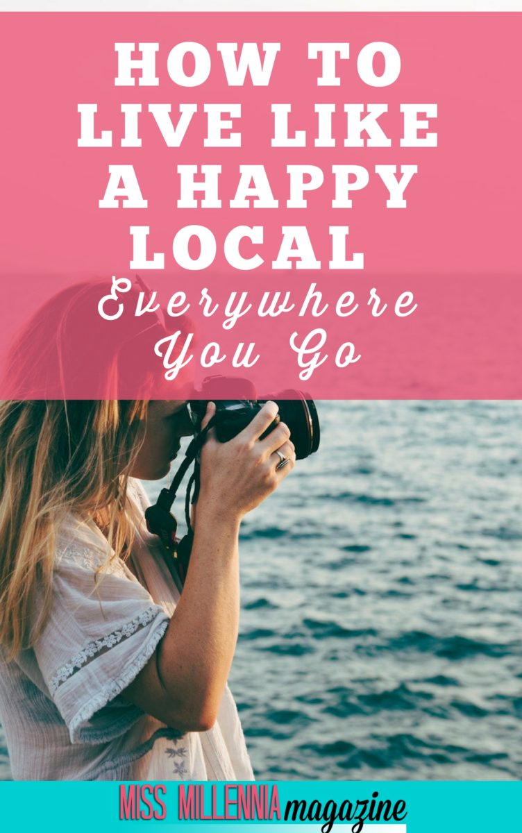 When in Rome, live as the Romans do; and you will have the best travel experience of your life. After all, it takes courage to live as the happy local people do.