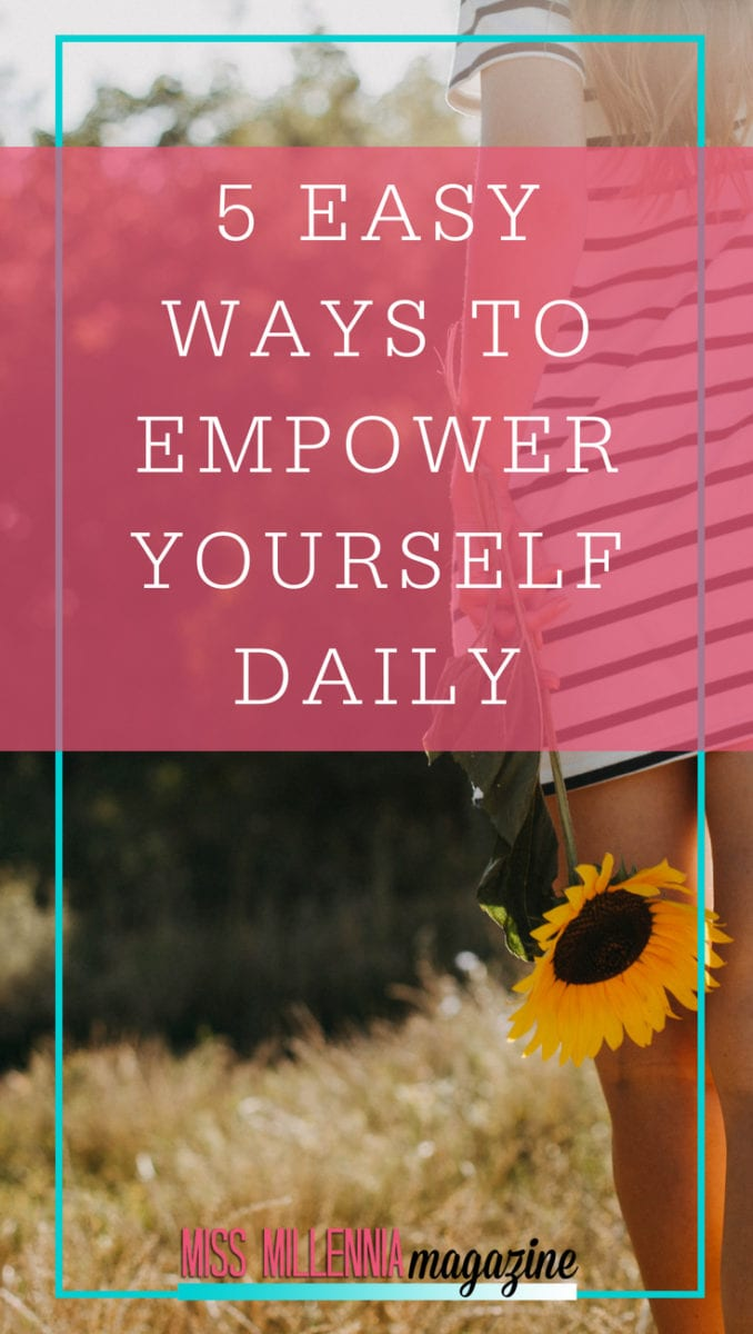 The world can be hard but that doesn't mean we need to stop finding our power within. Here are 5 easy ways you can empower yourself daily!