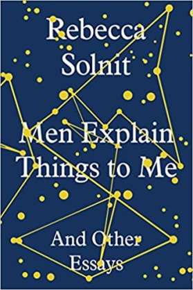 Feminist Books: Men Explain Things to Me And Other Essays by. Rebecca Solnit