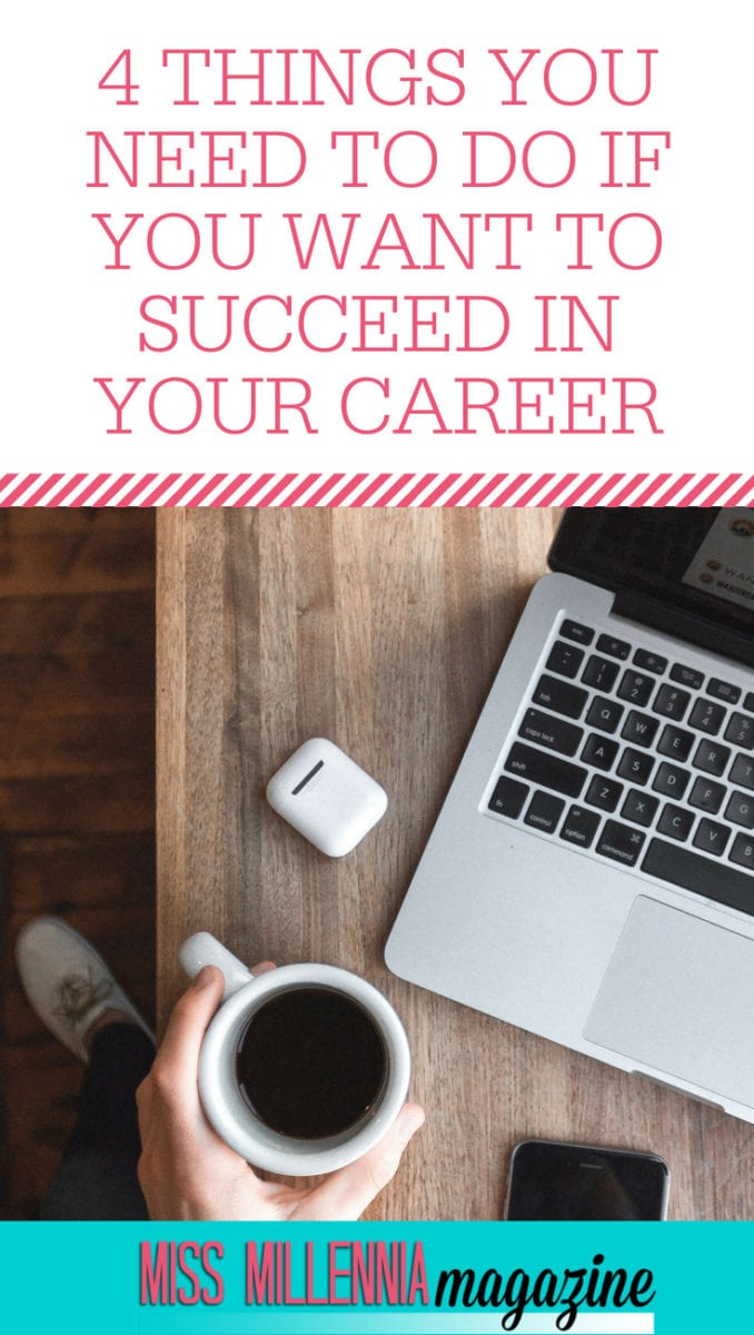 Check out the 4 things you need to do if you want to succeed in your career!