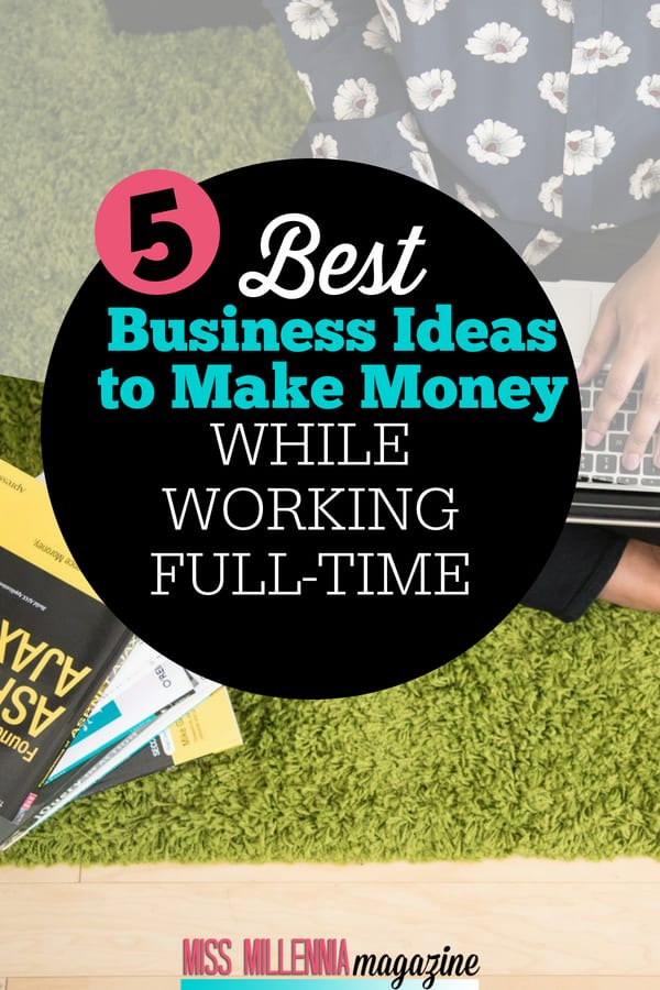5 best business ideas to make money while working full time miss