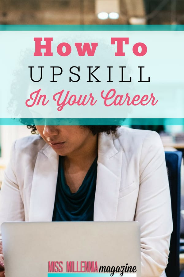 In a landscape where women are still not paid as much as men, to upskill is a way of ensuring you always have hireable skills as part of your repertoire.