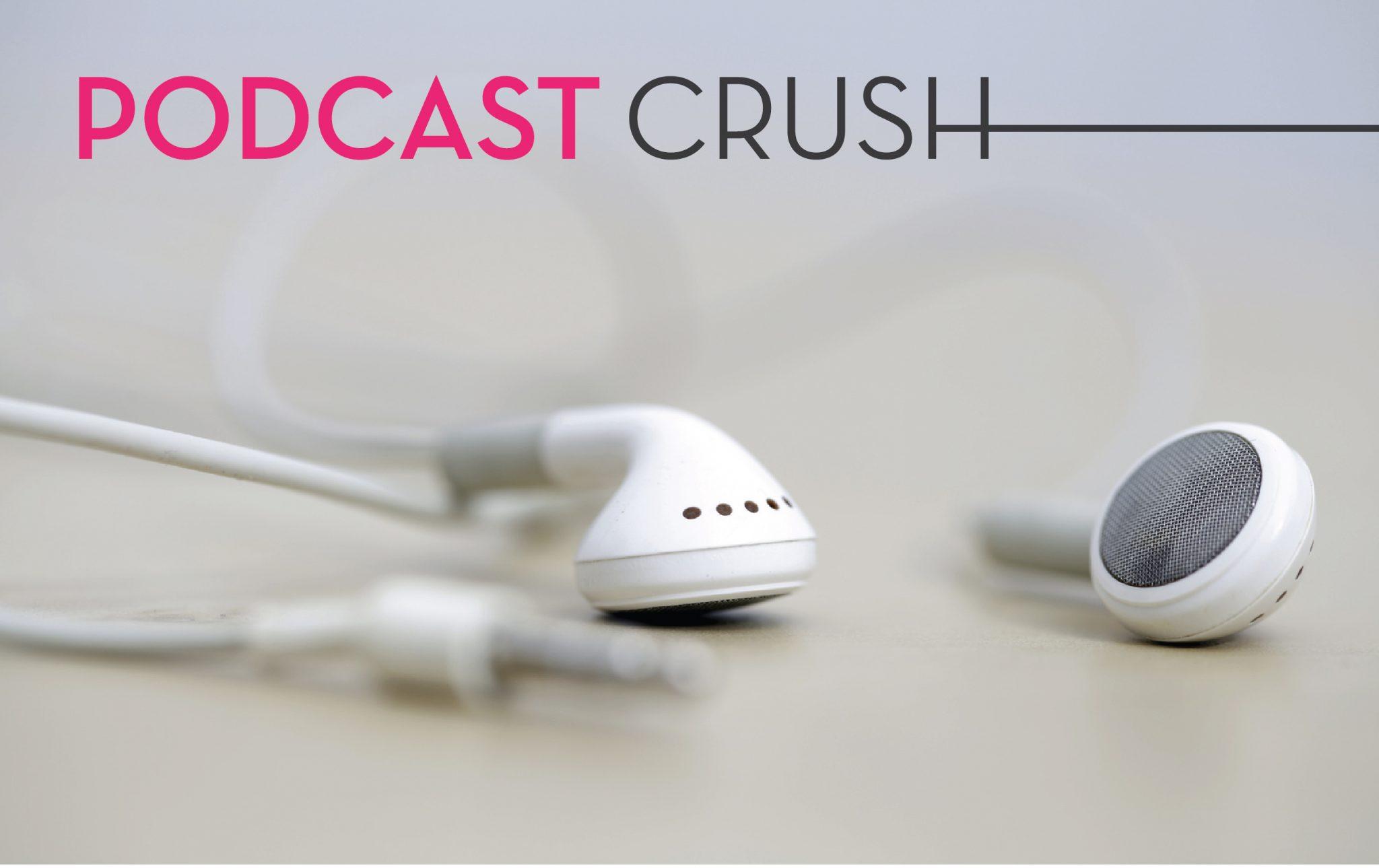 Podcast Crush: Volume 1