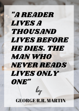 A reader lives a thousand lives before he dies. The man who never reads lives only one. Quote by George R. R. Martin. Life changing books that can influence your life in a positive way.