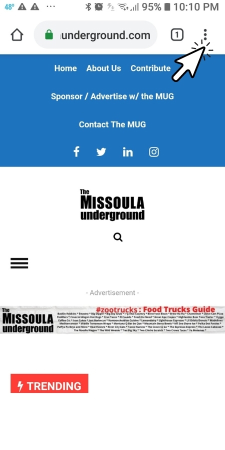 On ANDROID devices, launch the Chrome browser app.  Open homepage URL for The Missoula Underground: https://missoulaunderground.com