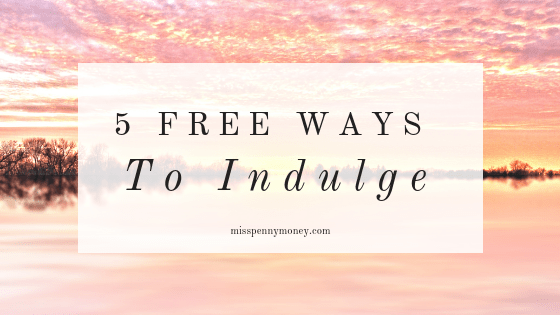 5 Free Indulgences for You