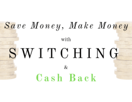 Save and make money with switching and cash back