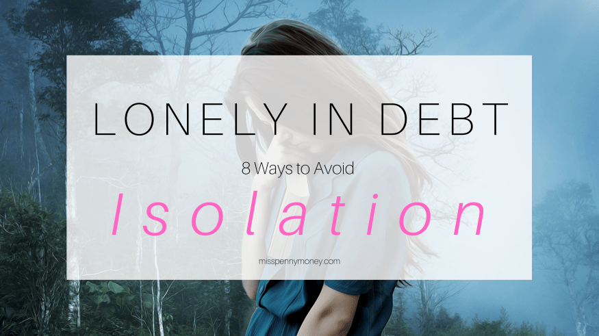 Lonely in Debt – 8 Ways to Avoid Isolation