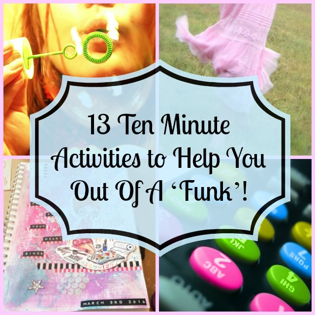 13 ten minute activities to help you out of a funk.jpg
