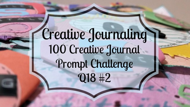 Creative Journaling 100 creative journal prompt challenge Q18 #2.jpg