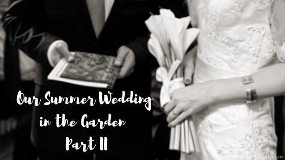 Our Summer Wedding in the Garden Part II