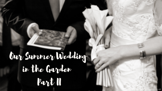 Our Summer Wedding in the Garden Part II