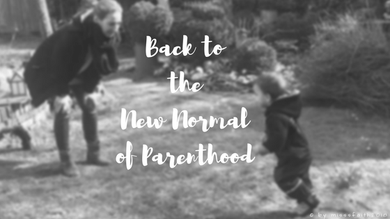 Back to the New Normal of Parenthood