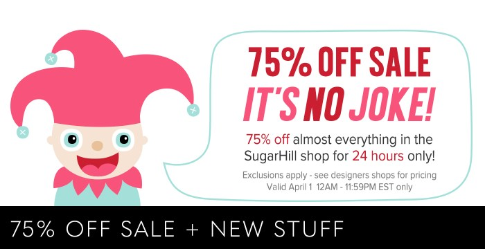 75% OFF SALE ON NOW – NO JOKE — EXTENDED 24 HOURS!!