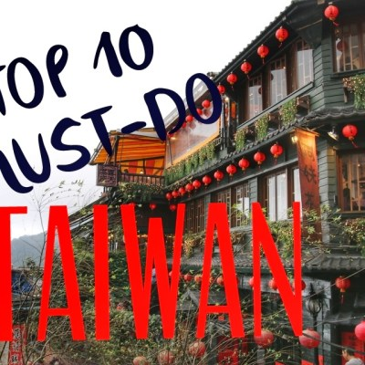 MUST-DO AND MUST-SEE IN TAIWAN