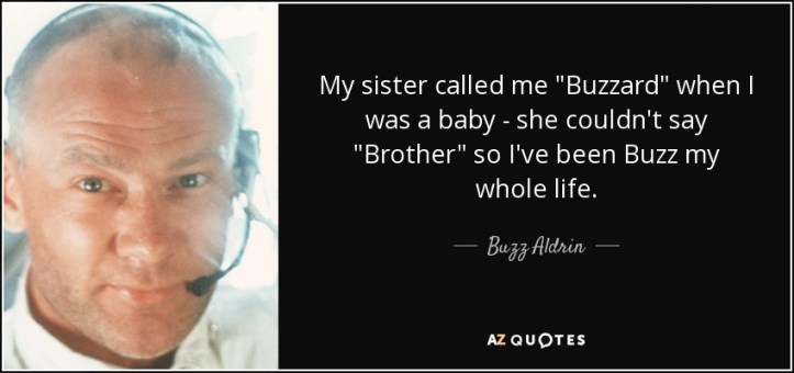 quote-my-sister-called-me-buzzard-when-i-was-a-baby-she-couldn-t-say-brother-so-i-ve-been-buzz-aldrin-129-21-17