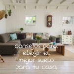 Elegir el mejor suelo para tu casa