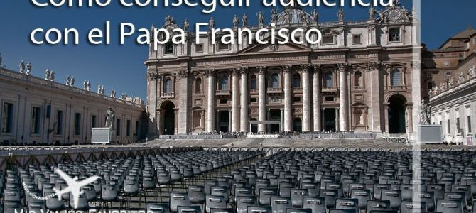 Cómo conseguir audiencia con el Papa Francisco