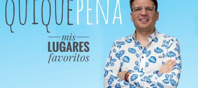 Quique Peña, mis lugares favoritos