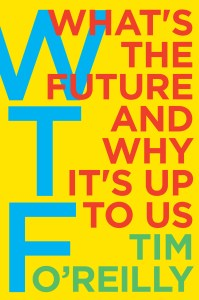 What's the Future and Why It's Up to Us, Tim O'Reilly @ The MIT Press Bookstore | Cambridge | Massachusetts | United States