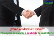 Aprende cómo venderte a ti mismo: Pasos para convencer a un cliente de contratarte