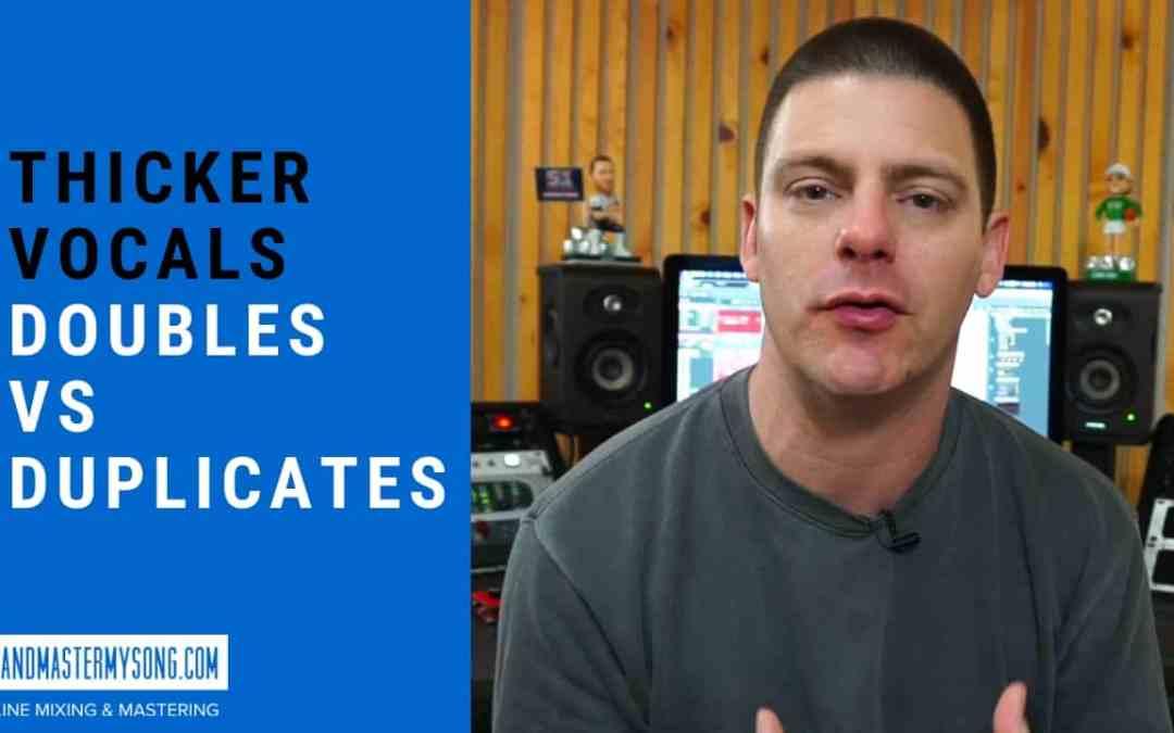 Thicker Vocals: Doubles vs Duplicates