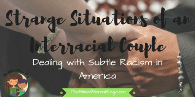 Strange Situations of an Interracial Couple - Dealing with Subtle Racism in America
