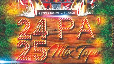 Photo of 24 Pa 25 Mixtape – @Hiperactivo_Its_Back