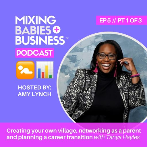 PT 1   Creating your own village, networking as a parent and planning a career transition with Tanya Hayles