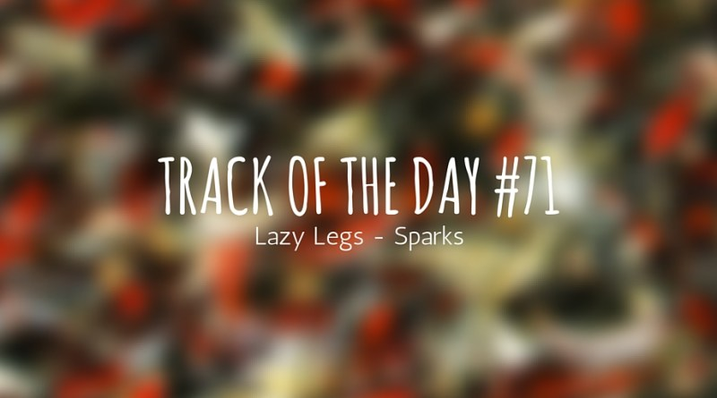 Track of the day 71 : Lazy Legs - Sparks