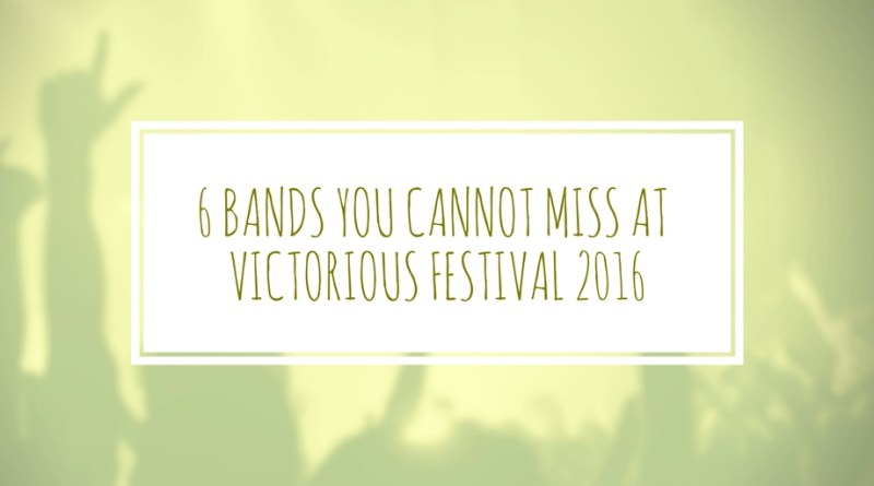6 bands you cannot miss at victorious festival 2016